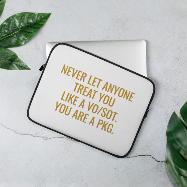 never let anyone treat you like a vosot you are a pkg laptop sleeve