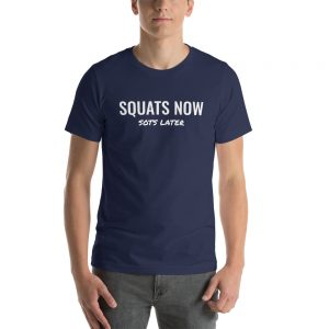Squats now SOTS later tshirt