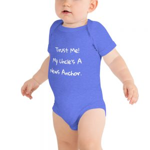 Trust me my uncle's a news anchor baby onesie