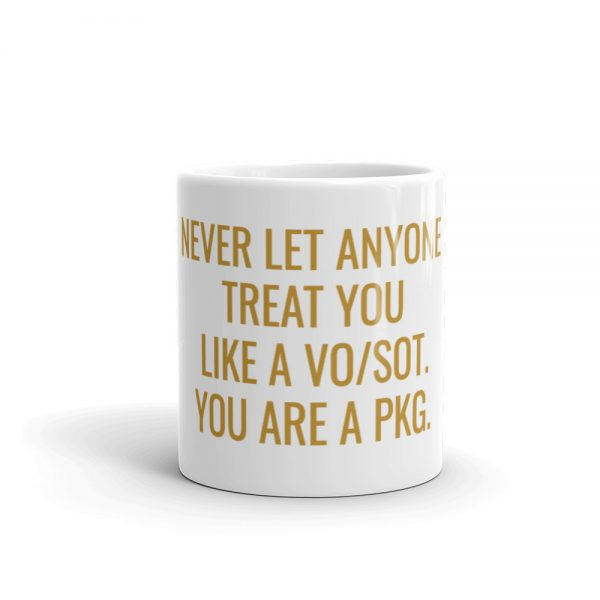 never let anyone treat you like a vosot you are a pkg mug