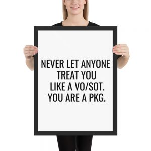 Never Let Anyone Treat You Like A VO/SOT. You Are A PKG Framed Poster Black