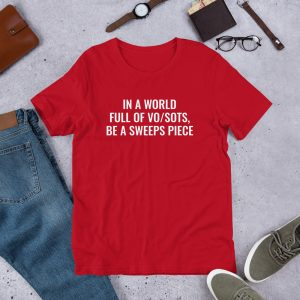 In A World Full of VO/SOTs Be A Sweeps Piece unisex tshirt red