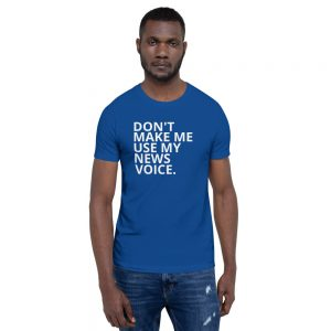 Don't Make Me Use My News Voice T-Shirt dark blue