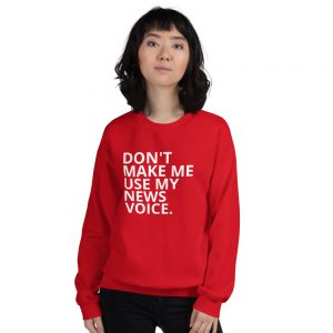 Don't Make Me Use My News Voice Sweatshirt bright red