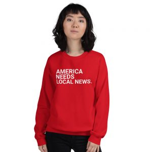 America Needs Local News Sweatshirt bright red