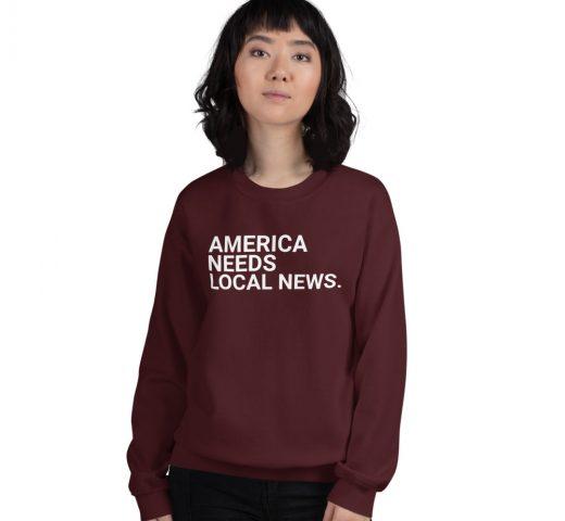 America Needs Local News sweatshirt maroon