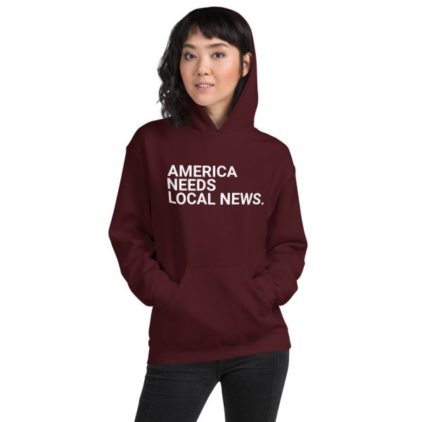 America Needs Local News Hoodie maroon