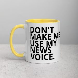 Don't Make Me Use My News Voice Mug yellow
