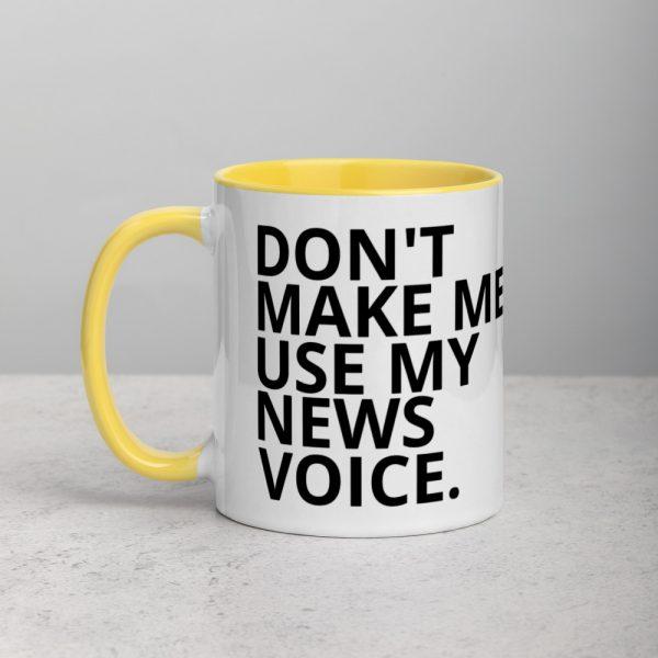Don't Make Me Use My News Voice Mug yellow
