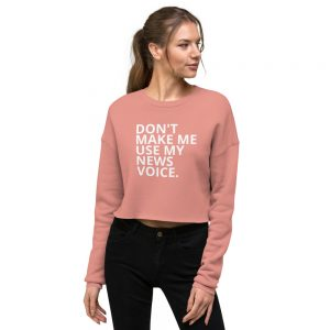 Don't Make Me Use My News Voice Crop Sweatshirt light pink