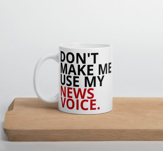 Don't Make Me Use My News Voice Mug white