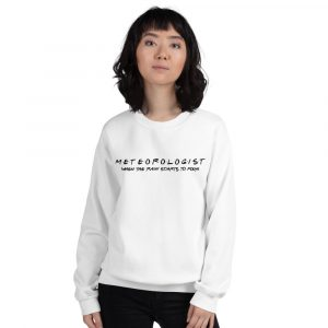 FRIENDS Themed Meteorologist Sweatshirt with Black Font white